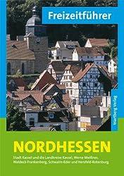 Freizeitführer Nordhessen: Stadt Kassel und die Landkreise Kassel, Werra-Meißner, Waldeck-Frankenberg, Schwalm-Eder und Hersfeld-Rotenburg