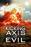 Kicking Axis of Evil, John J. Garcia, 1436323207