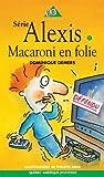ALEXIS T.07 : MACARONI EN FOLIE