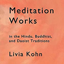 Meditation Works in the Daoist, Buddhist and Hindu Traditions