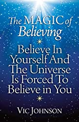 The Magic of Believing: Believe in Yourself and The Universe Is Forced to Believe in You (English Edition)