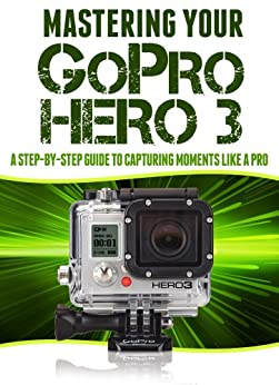 mastering your gopro hero 3 a step by step. Black Bedroom Furniture Sets. Home Design Ideas
