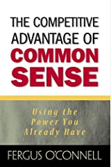 The Competitive Advantage of Common Sense: Using the Power You Already Have (Financial Times Prentice Hall Books) Hardcover