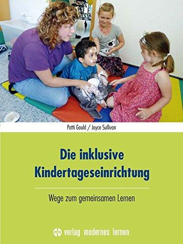 Die inklusive Kindertageseinrichtung: Wege zum gemeinsamen Lernen