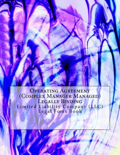 Operating Agreement (Complex Manager Managed) - Legally Binding: Limited Liability Company (LLC) - Legal Forms Book (Bindings Ltd)
