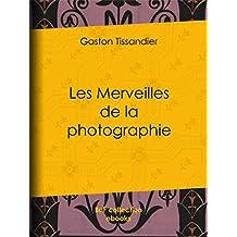 Les Merveilles de la photographie (French Edition)