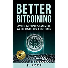 Better Bitcoining: Avoid Getting Scammed. Get it Right The First Time.