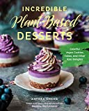 Incredible Plant-Based Desserts: Colorful Vegan Cookies, Cakes, and other Epic Delights