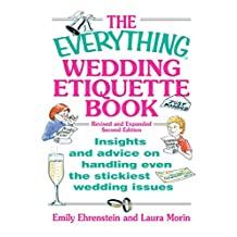 The Everything Wedding Etiquette Book: Insights and Advice on Handling Even the Stickiest Wedding Issues (Everything®)