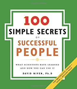 The 100 Simple Secrets of Successful People: What Scientists Have Learned and How You Can Use It by [Niven PhD, David]