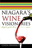 Front cover for the book Niagara's Wine Visionaries: Profiles of the Pioneering Winemakers by Linda Bramble