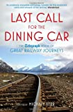 Last Call for the Dining Car: The Telegraph Book of Great Railway Journeys (Telegraph Books)