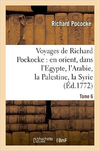 Voyages de Richard Pockocke : en orient, dans l'Egypte, l'Arabie, la Palestine, la Syrie. T. 6: , la Grèce, la Thrace, etc... epub pdf