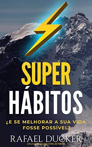 SUPER HÁBITOS - ¿E SE MELHORAR A SUA VIDA FOSSE POSSÍVEL?: Aprenda passo a passo como mudar sua vida com hábitos que o ajudarão a ser mais produtivo, bem sucedido, feliz e emocionalmente inteligente