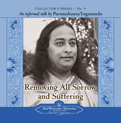 The Voice of Paramahansa Yogananda - Collector's Series #9. Removing all Sorrow and Suffering