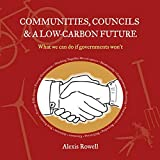 Communities, Councils & a Low-Carbon Future: What we can do if governments won't