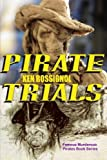 : PIRATE TRIALS: Famous Murderous Pirates Book Series: The Lives and Adventures of Sundry Notorious Pirates (Volume 3)