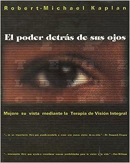 SPA-PODER DETRAS DE SUS OJOS O: Mejore Su Vista Mediante La Terapia de Visión Integral (Inner Traditions)