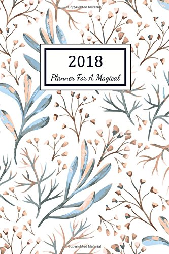 planner-for-a-magical-2018-2018-planner-weekly-and-monthly-365-day-52-week-daily-weekly-and-monthly-academic-calendar-agenda-schedule-organizer-notebook-weekly-planner-2018-volume-1