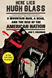 Here Lies Hugh Glass: A Mountain Man, a Bear, and the Rise of the American Nation (American Portrait (Hill and Wang))