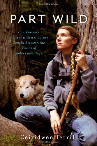 Part Wild: One Woman's Journey with a Creature Caught Between the Worlds of Wolves and Dogs PDF