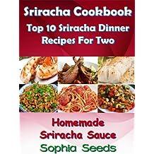 Sriracha Cookbook - Top10 Sriracha Dinner Recipes For Two with my Sriracha Homemade Sauce