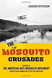 The Mosquito Crusades: A History of the American Anti-Mosquito Movement from the Reed Commission to the First Earth Day (Studies in Modern Science, Technology, and the Environment)