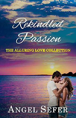 Rekindled Passion (The Alluring Love Collection Book 3) (Short Alluring)