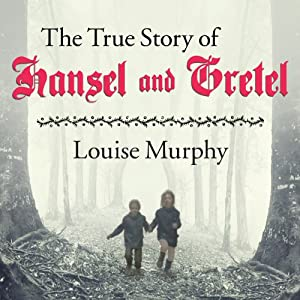 The True Story of Hansel and Gretel Hörbuch