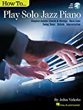 How to Play Solo Jazz Piano: Chapters Include: Chords & Voicings, Bass Lines, Swing Tunes, Ballads, Improvisation: With Downloadable Audio