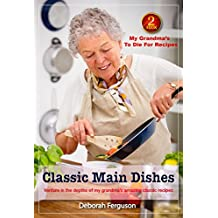Best Recipes: Healthy Recipes: Dinner Recipes: Cook book 2: My Grandma's to Die for Recipes: Classic Main Dishes (Easy Dinner Recipes): Venture into the ... Classic Recipes (My Grandma's Recipes)