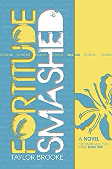 Fortitude Smashed (The Camellia Clock Cycle Book 1) by [Brooke, Taylor]