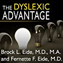 The Dyslexic Advantage: Unlocking the Hidden Potential of the Dyslexic Brain Audiobook by Brock l. Eide, Fernette L. Eide Narrated by Paul Costanzo