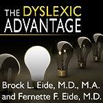 The Dyslexic Advantage: Unlocking the Hidden Potential of the Dyslexic Brain | Brock l. Eide,Fernette L. Eide