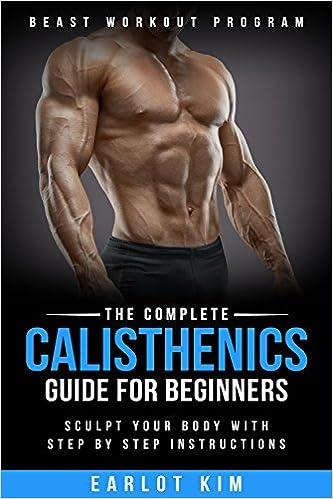 Calisthenics:The Complete Calisthenics Guide for Beginners: