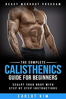 calisthenics the complete calisthenics guide for beginners sculpt your body with. Black Bedroom Furniture Sets. Home Design Ideas