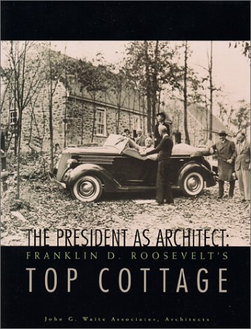 The President as Architect : Franklin D. Roosevelt's Top Cottage by Brand: Mount Ida Press