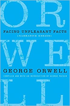 Facing Unpleasant Facts: Narrative Essays (Complete Works of George Orwell) 9780151013616 Essays (Books) at amazon