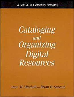 Cataloging and Organizing Digital Resources: A How-to-Do-It Manual for Librarians (How-to-Do-It Manuals for Libraries, No. 139) (How to Do It Manuals for Librarians)