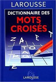 Dictionnaire des mots croisés : classement direct, classement inverse par  Larousse