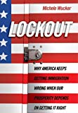 Lockout: Why America Keeps Getting Immigration Wrong When Our Prosperity Depends on Getting It Right