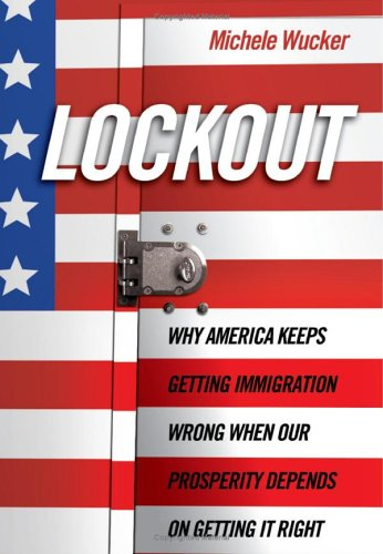 Lockout: Why America Keeps Getting Immigration Wrong When Our Prosperity Depends on Getting It Right pdf epub