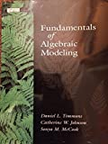 img - for Fundamentals of Algebraic Modeling An Introduction To Mathmatical Modeling With Algebra And Statistics book / textbook / text book
