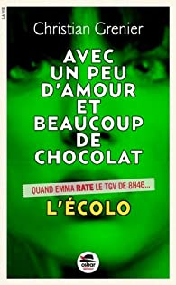 Avec un peu d'amour et beaucoup de chocolat, tome 2 : L'écolo par Christian Grenier