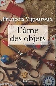 L'âme des objets par François Vigouroux