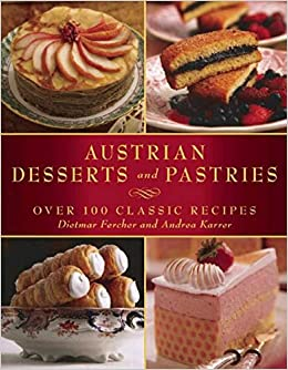 Austrian Desserts and Pastries: Over 100 Classic Recipes ...