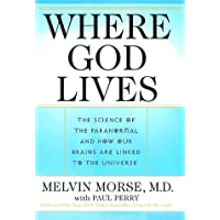 Where God Lives: The Science of the Paranormal and How Our Brains are Linked to the Universe