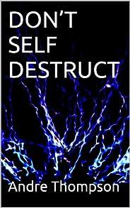 DON'T SELF DESTRUCT