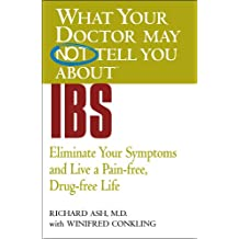 What Your Doctor May Not Tell You About(TM) IBS: Eliminate Your Symptoms and Live a Pain-free, Drug-free Life (What Your Doctor May Not Tell You About...)