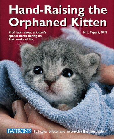 Hand-Raising the Orphaned Kitten by Barrons Educational Series Inc
